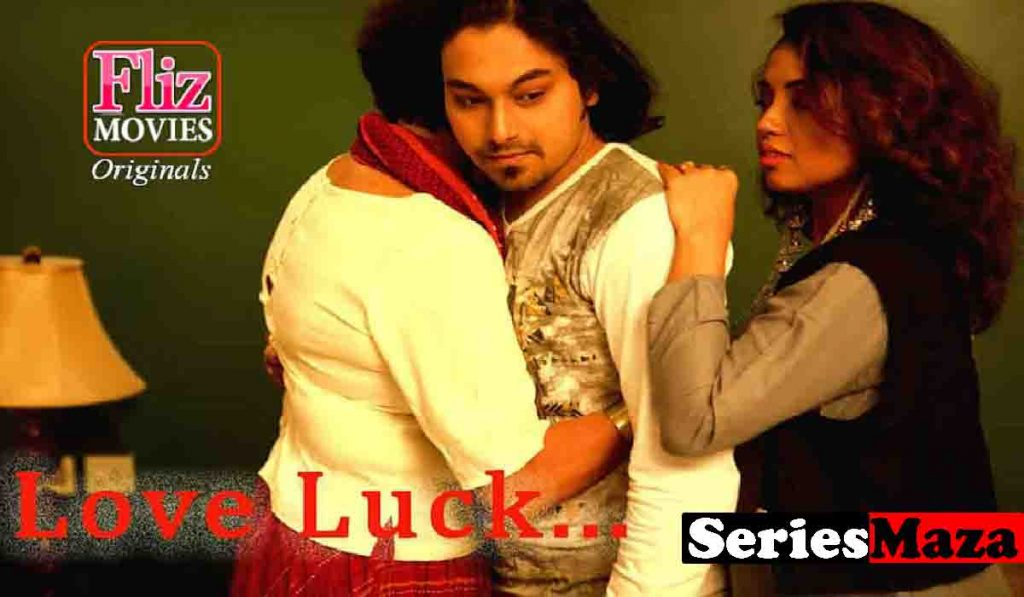 Love Luck Web Series, Love Luck Web Series Cast, Love Luck Web Series Watch Online, Love Luck Web Series Download,