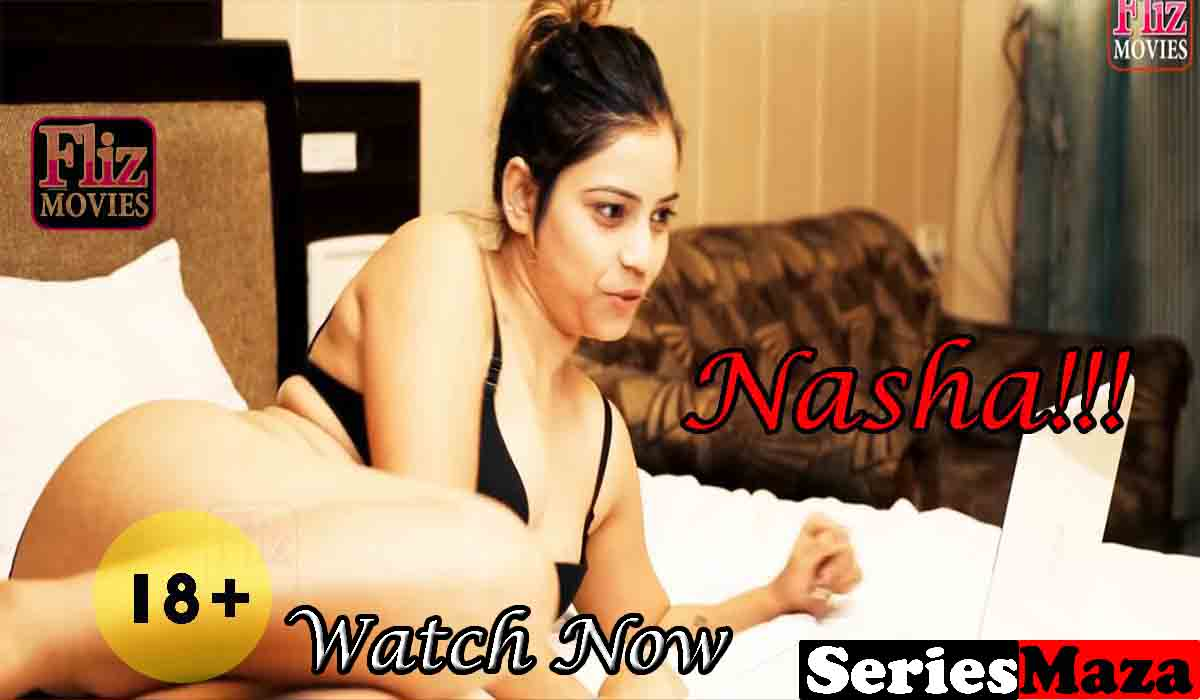 Nasha Web Series, Nasha Web Series Cast, Nasha Web Series Watch online, fliz movies watch online,