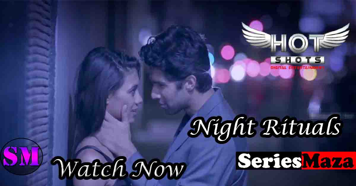 Night Rituals Web Series, Night Rituals Web Series Cast, Night Rituals Web Series Story, Night Rituals Web Series Download, Night Rituals Web Series Watch Online,