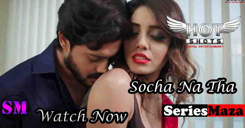 Socha Na Tha Web Series, Socha Na Tha Web Series Cast, Socha Na Tha Web Series Story, Socha Na Tha Web Series Watch Online, Socha Na Tha Web Series Download,