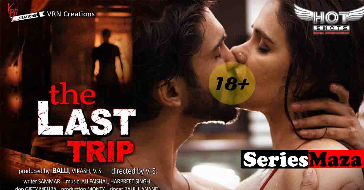 The Last Trip Web Series, The Last Trip Web Series Cast, The Last Trip Web Series Story, The Last Trip Web Series Watch Online, The Last Trip Web Series Download,