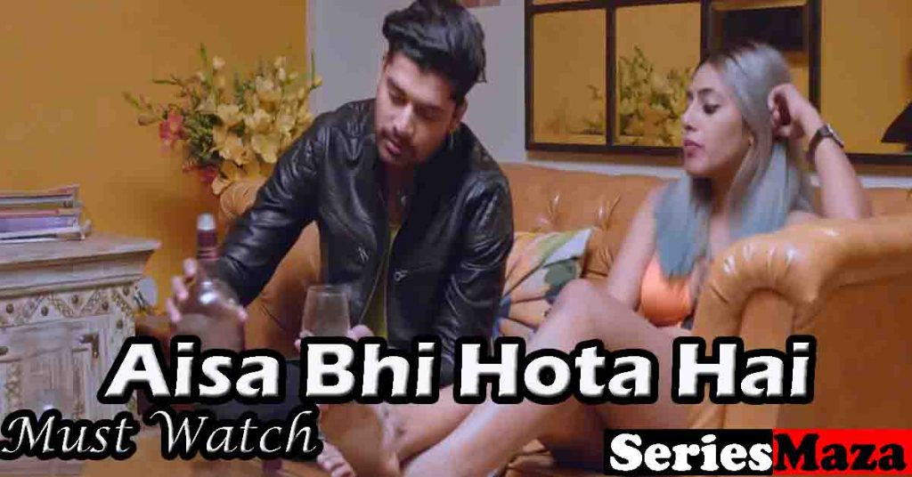 Aisa Bhi Hota Hai Web Series, Aisa Bhi Hota Hai Web Series Cast, Aisa Bhi Hota Hai Web Series Story, Aisa Bhi Hota Hai Web Series Watch Online, Aisa Bhi Hota Hai Web Series Download,