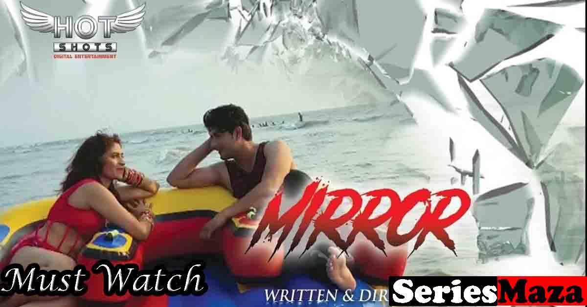 Mirror Web Series,Mirror Web Series Cast,Mirror Web Series Story, Mirror Web Series Watch Online,
