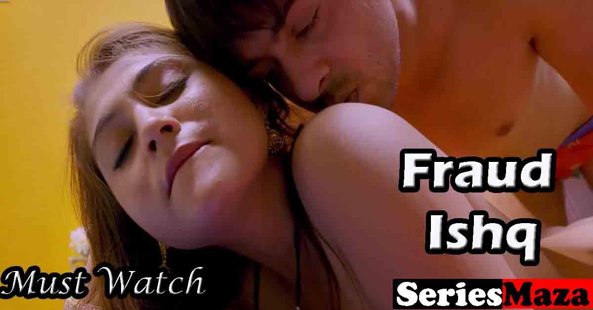 Fraud Ishq Web Series, Fraud Ishq Web Series Cast, Fraud Ishq Web Series Story, Fraud Ishq Web Series Watch Online,