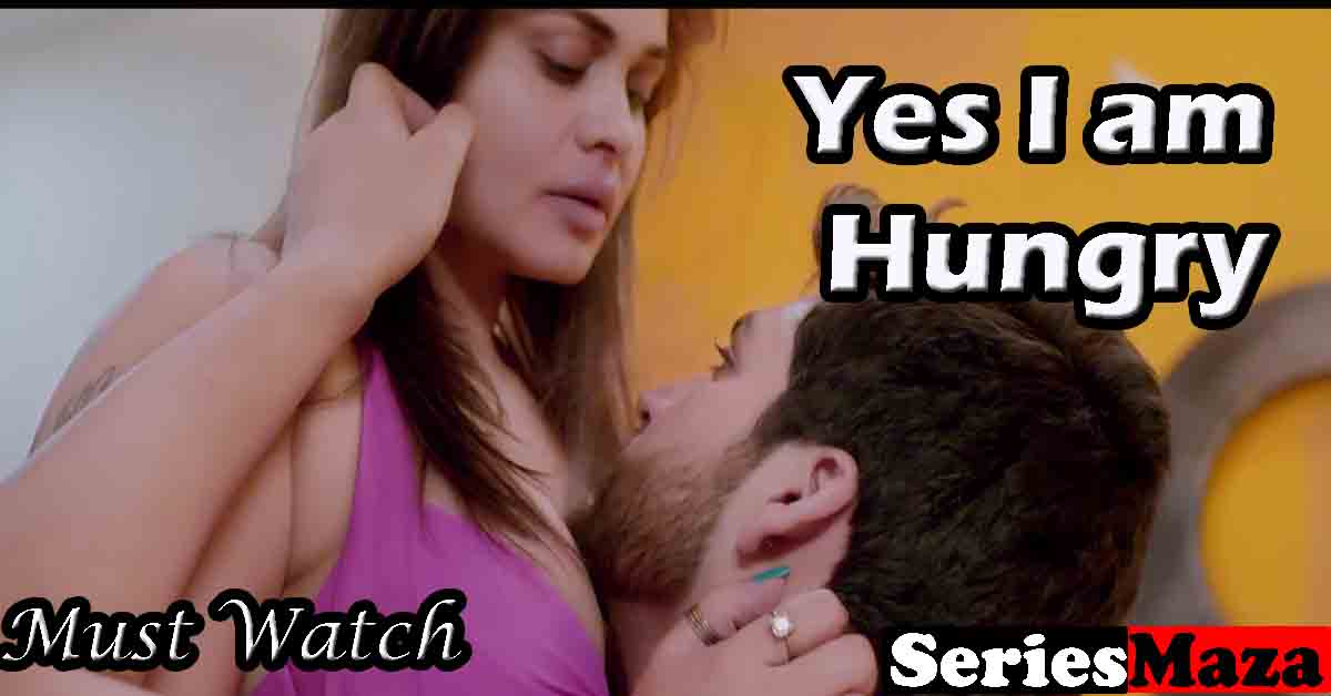 yes I am hungry web series,yes I am hungry web series cast,yes I am hungry web series story,yes I am hungry web series watch online,