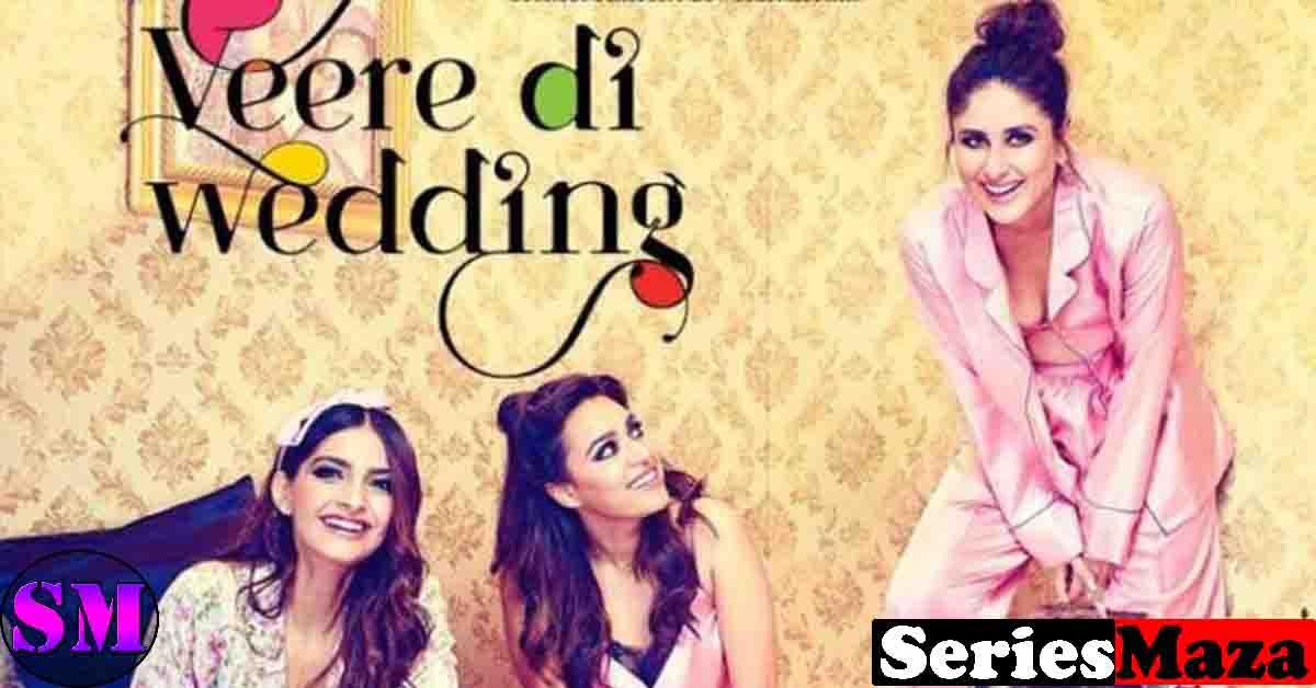 Veere Di Wedding Full Movie Watch Online - How To Watch? 2020