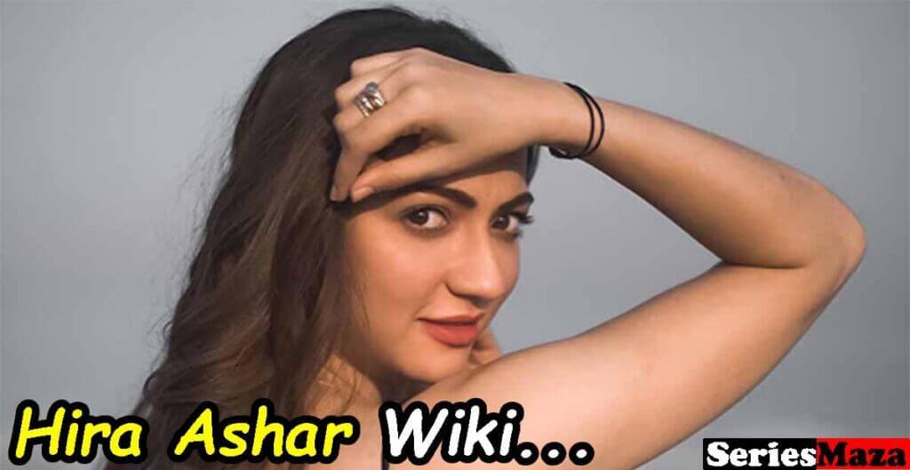 Hira Ashar Biography, Age, Height, Boyfriend, Photos