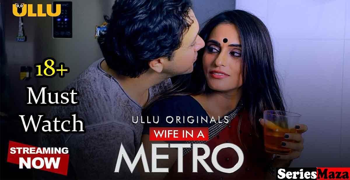 Wife in A Metro web series, Wife in A Metro web series download, Wife in A Metro web series ullu, Wife in A Metro web series cast, Watch Wife in A Metro web series, Wife in A Metro web series online,