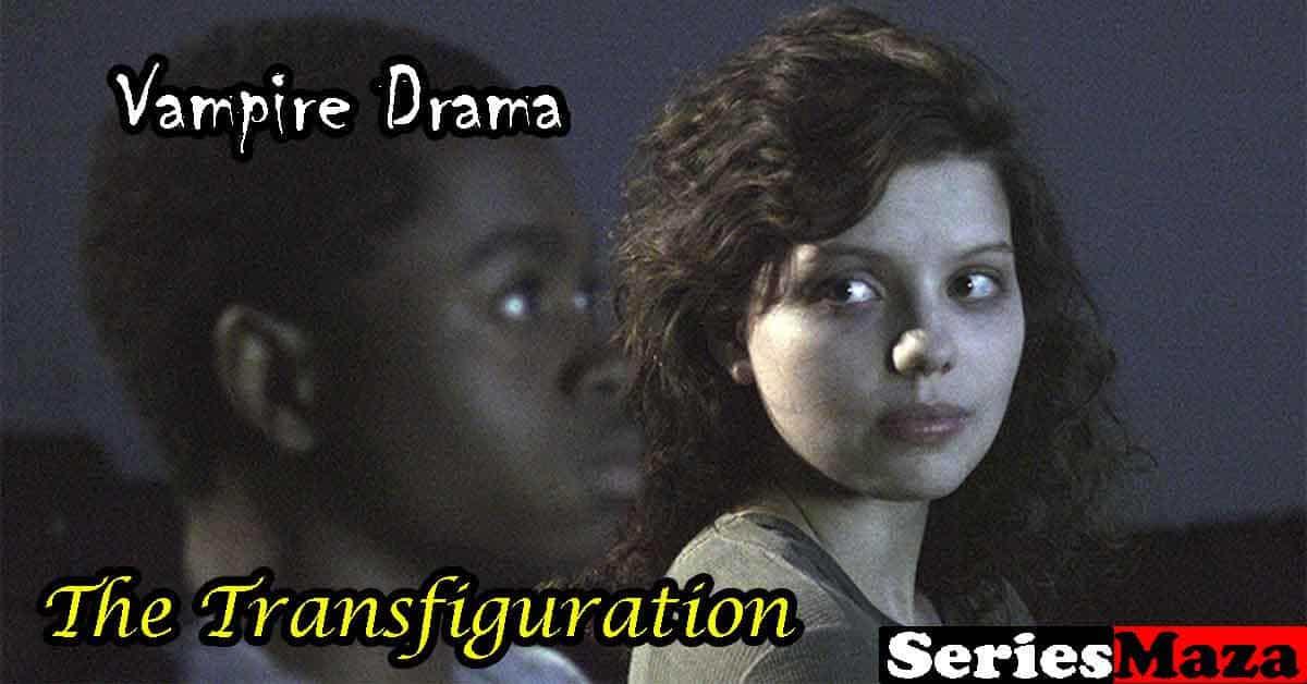 The Transfiguration, The Transfiguration review, The Transfiguration cast, The Transfiguration Watch Online, The Transfiguration full movie, The Transfiguration characters, The Transfiguration imdb,