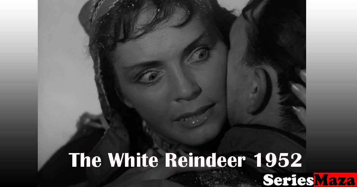 The White Reindeer 1952, The White Reindeer 1952 review, The White Reindeer 1952 Watch Online, The White Reindeer 1952 full movie, The White Reindeer 1952 cast, The White Reindeer 1952 characters, The White Reindeer 1952 imdb,