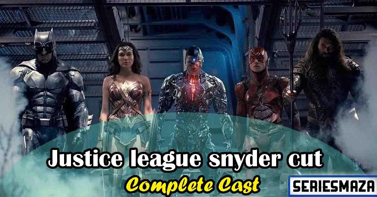 justice league snyder cut cast, Justice league snyder cut cast name, justice league snyder cut release date, justice league release date, Justice league snyder cut review, justice league full movie,