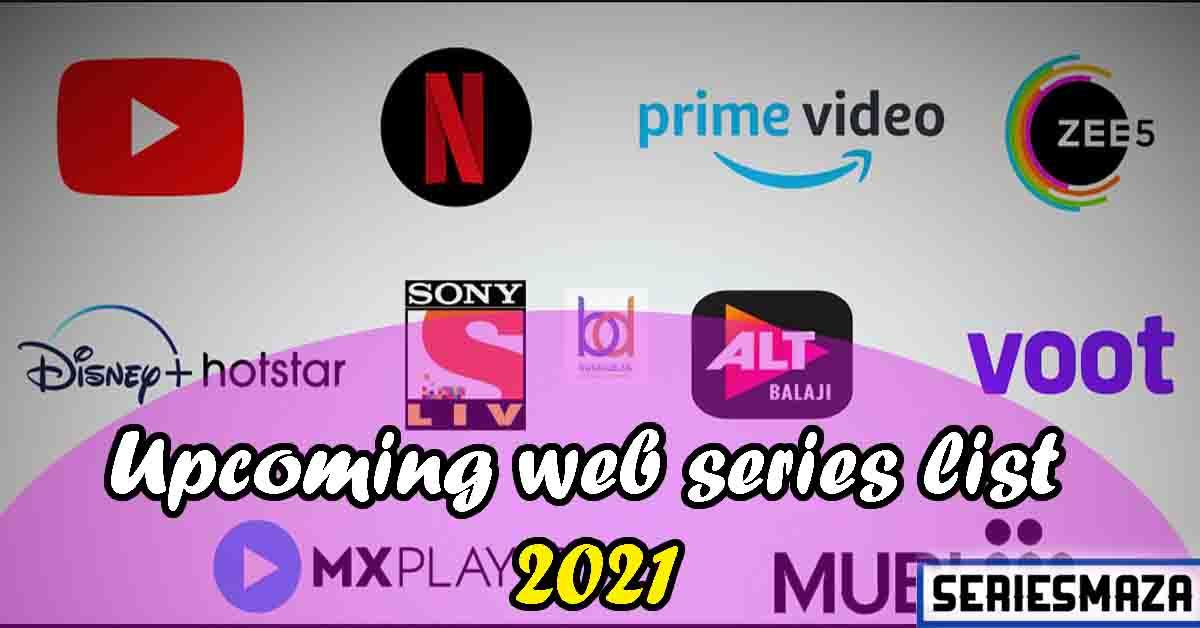 Upcoming Web Series, Upcoming Indian Web Series, Upcoming web series 2021, Upcoming Hindi web series, Upcoming web series list 2021, New Upcoming Hindi Web Series,