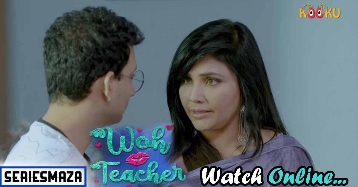 Woh teacher Web Series kooku, Woh teacher Web Series, Woh teacher Web Series online, Woh teacher Web Series Cast Name, Woh teacher Web Series Review, kooku web series, What is kooku, kooku app,